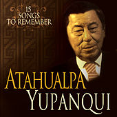 Play & Download Atahualpa: 15 Selected Songs by Atahualpa Yupanqui | Napster