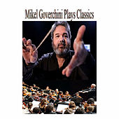 Play & Download Mikel Goverchini Plays Classics by Various Artists | Napster