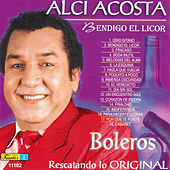 Bendigo el Licor - Boleros by Alci Acosta