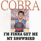 Play & Download I'm Finna Get Me My Snowbird by Cobra | Napster