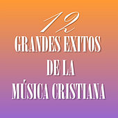 Play & Download 12 Grandes Éxitos de la Música Cristiana by Various Artists | Napster