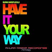 Play & Download Have It Your Way by Burak Harsitlioglu | Napster