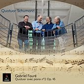 Play & Download Gabriel Fauré: Quatuor avec Piano no. 2, Op. 45 by Quatuor Schumann | Napster