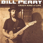 Crazy Kind Of Life by Bill Perry