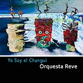 Play & Download Yo Soy el Changui by Orquesta Reve | Napster