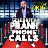 Celebrity Prank Phone Calls by Nephew Tommy