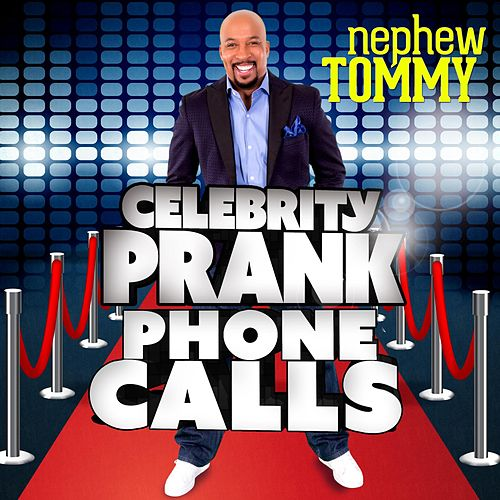 Play & Download Celebrity Prank Phone Calls by Nephew Tommy | Napster