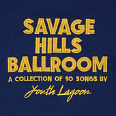 Savage Hills Ballroom by Youth Lagoon