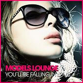 Play & Download Models Lounge - You´ll Be Falling in Love by Various Artists | Napster