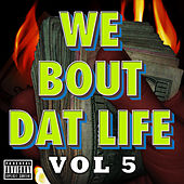Play & Download We Bout Dat Life, Vol. 5 by Various Artists | Napster