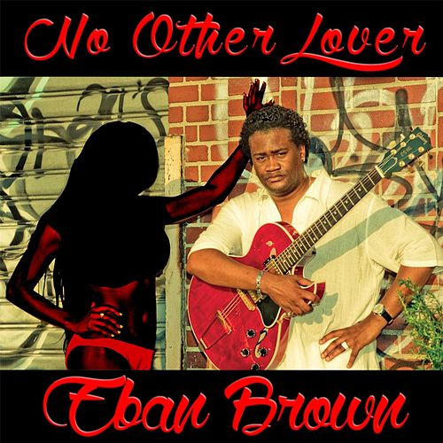 Play & Download No Other Lover by Eban Brown | Napster
