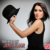Take Me to the Dance Floor by Various Artists