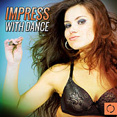 Impress with Dance by Various Artists