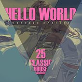 HELLO WORLD (25 Classic House Smashers) by Various Artists