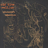 Witchcraft Rebellion by Old Time Relijun