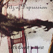 Let's Give It A Twist by Fitz of Depression