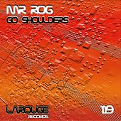 Play & Download Go Shoulders - EP by Mr.Rog | Napster