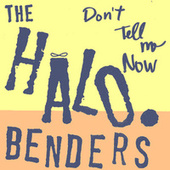 Play & Download Don't Tell Me Now by The Halo Benders | Napster