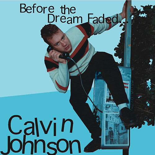 Before the Dream Faded... by Calvin Johnson