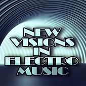 Play & Download New Visions in Electro Music by Various Artists | Napster