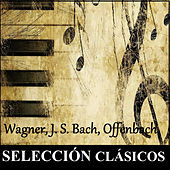 Play & Download Selección Clásicos - Wagner, J. S. Bach, Offenbach by Various Artists | Napster