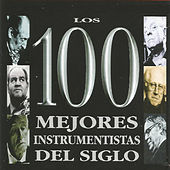 Play & Download Los 100 Mejores Instrumentistas del Siglo by Various Artists | Napster