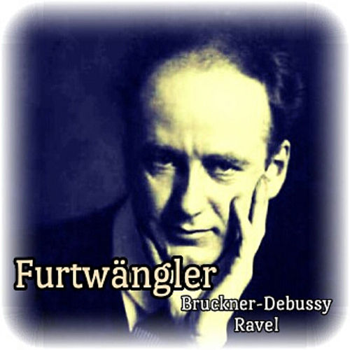 Play & Download Furtwängler, Bruckner-Debussy-Ravel by Berliner Philharmoniker | Napster