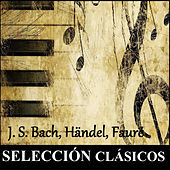 Play & Download Selección Clásicos - J. S. Bach, Händel, Fauré by Various Artists | Napster