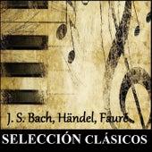 Selección Clásicos - J. S. Bach, Händel, Fauré von Various Artists