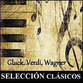 Play & Download Selección Clásicos - Gluck, Verdi, Wagner by Various Artists | Napster