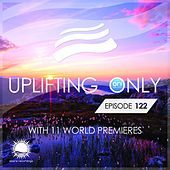 Play & Download Uplifting Only Episode 122 (With 11 World Premieres) - EP by Various Artists | Napster