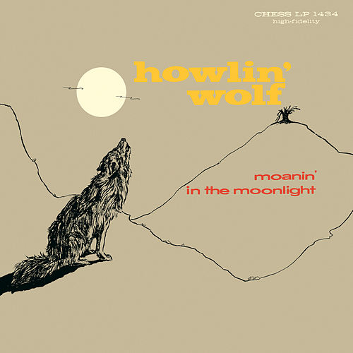 Play & Download Moanin' In The Moonlight by Howlin' Wolf | Napster