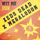 Wit Me Dub by Zeds Dead