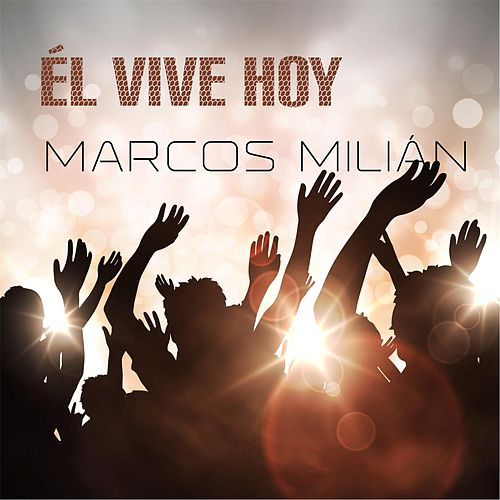 Play & Download Él Vive Hoy by Marcos Milián | Napster