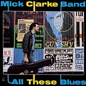 Play & Download All These Blues by Mick Clarke | Napster