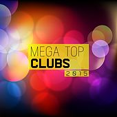Mega Top Clubs 2015 by Various Artists