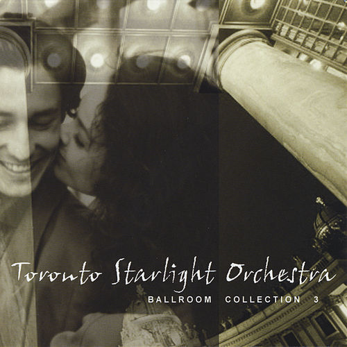 Play & Download Ballroom Collection 3 by Toronto Starlight Orchestra | Napster