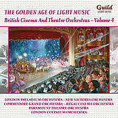 Play & Download The Golden Age of Light Music: British Cinema and Theatre Orchestras - Vol. 4 by Various Artists | Napster