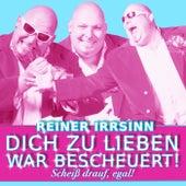 Play & Download Dich zu lieben war bescheuert by Reiner Irrsinn | Napster
