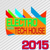 Electro Meets Tech House 2015 by Various Artists