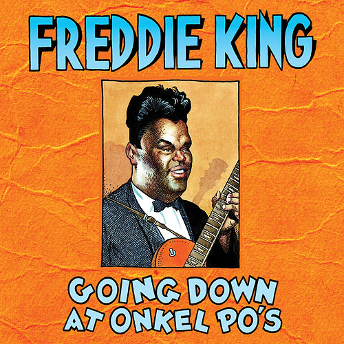 Play & Download Going Down At Onkel Po's by Freddie King | Napster