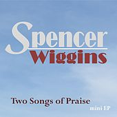 Play & Download Two Songs of Praise by Spencer Wiggins | Napster