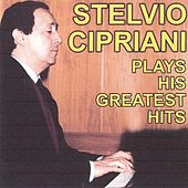 Play & Download Stelvio Cipriani Plays His Greatest Hits by Stelvio Cipriani | Napster