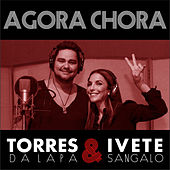 Agora Chora - Single by Torres da Lapa & Ivete Sangalo