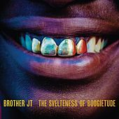 Play & Download The Svelteness of Boogietude by Brother JT | Napster