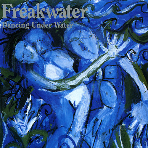 Play & Download Dancing Under Water by Freakwater | Napster