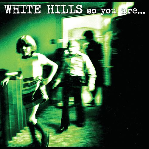 Play & Download So You Are… So You'll Be by White Hills | Napster