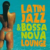 Latin Jazz & Bossa Nova Lounge by Various Artists