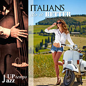 ITALIANS DO IT BETTER (Uptempo Jazz Songs With An Italian Twist) by Various Artists