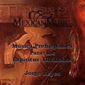 Play & Download Música Prehispánica para los Espiritus Olvidados by Jorge Reyes | Napster